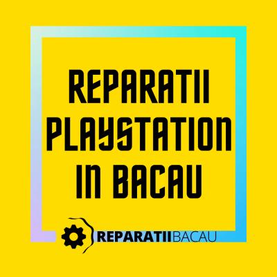 Reparatii PlayStation PS in Bacau, str. Oituz nr. 1 la Reparatii Bacau